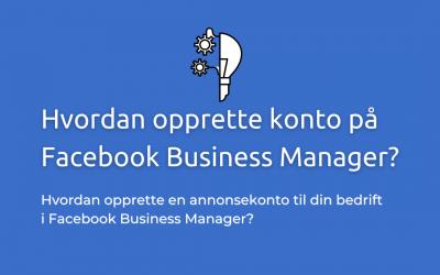 Opprette Facebook Business Manager: 9 enkle steg